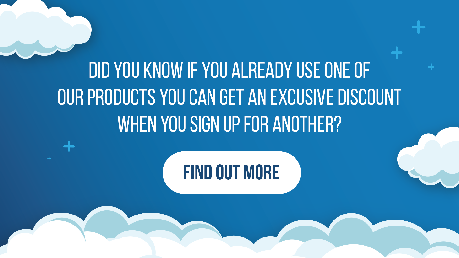 If you already use one of our products, get a discount when you sign up for another